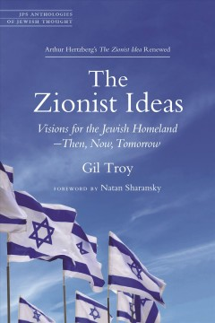 Zionist Ideas, The:  Visions For The Jewish Homeland – Then, Now, Tomorrow
