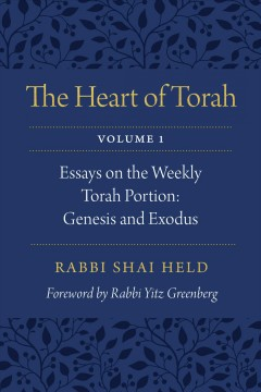 Heart Of Torah, The:  Essays On The Weekly Torah Portion:  Genesis And Exodus