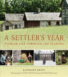 Settler's Year, A:  Pioneer Life Through The Seasons