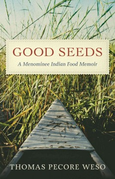 Good Seeds: A Menominee Indian Food Memoir