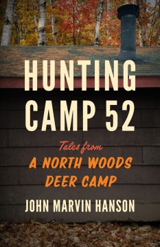 Hunting Camp 52: Tales From a North Woods Deer Camp