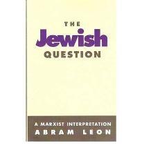 Jewish Question, The: A Marxist Interpretation