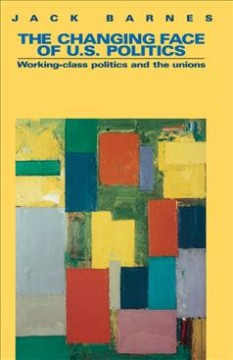 Changing Face of U.S. Politics, The: Working-Class Politics and the Trade Unions