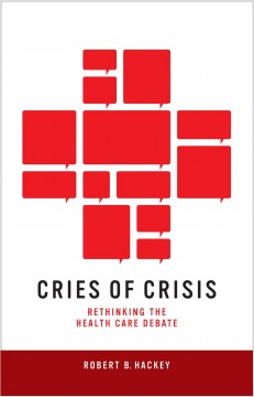 Cries Of Crisis:  Rethinking The Health Care Debate