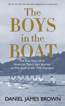 The Boys in the Boat: The True Story of an American Team's Epic Journey to Win Gold at the 1936 Olympics