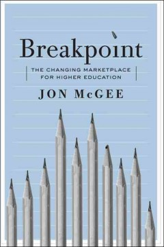 Breakpoint: The Changing Marketplace for Higher Education