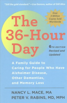 36-Hour Day, The: A Family Guide to Caring for People Who Have Alzheimer Disease, Other Dementias, and Memory Loss