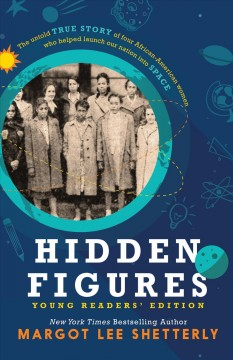 Hidden Figures: The Untold True Story of Four African-american Women Who Helped Launch Our Nation into Space: Young Reader's Edition