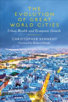 Evolution of Great World Cities, The: Urban Wealth and Economic Growth