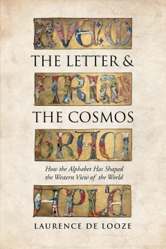 Letter and the Cosmos, The: How the Alphabet Has Shaped the Western View of the World