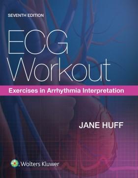 ECG Workout: Exercises in Arrhythmia Interpretation. Seventh Edition