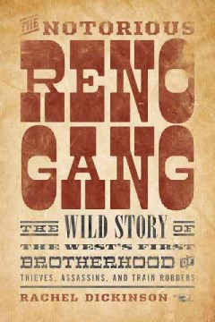 Notorious Reno Gang, The: The Wild Story of the West's First Brotherhood of Thieves, Assassins, and Train Robbers