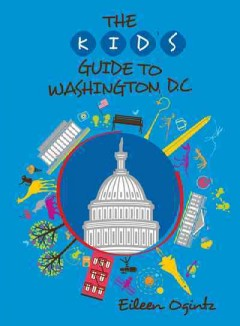 Kid's Guide to Washington, D.C., The