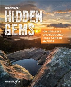 Backpacker Hidden Gems: 100 Greatest Undiscovered Hikes Across America