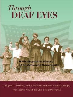 Through Deaf Eyes: A Photographic History of the American Deaf Community