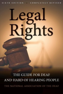 Legal Rights: The Guide for Deaf and Hard of Hearing People. Sixth Edition