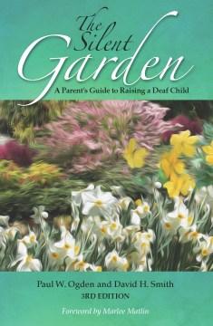 Silent Garden, The: A Parent's Guide to Raising a Deaf Child