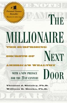Millionaire Next Door, The: The Surprising Secrets of America's Wealthy