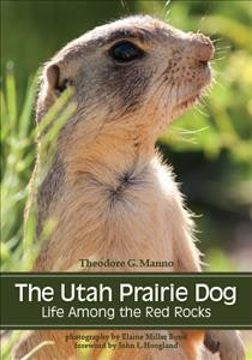 Utah Prairie Dog, The: Life Among the Red Rocks