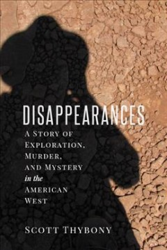 Disappearances, The: A Story of Exploration, Murder, and Mystery in the American West