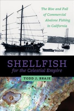 Shellfish for the Celestial Empire: The Rise and Fall of Commercial Abalone Fishing in California
