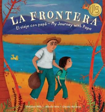La Frontera / The Border: El viaje con papá / My Journey With Papa