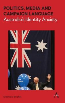Politics, Media and Campaign Language: Australia's Identity Anxiety