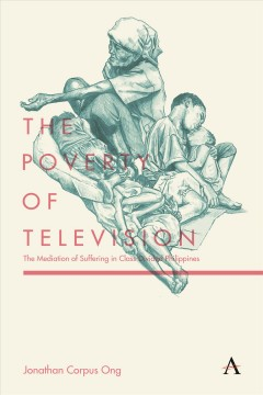 Poverty of Television, The: The Mediation of Suffering in Class-Divided Philippines