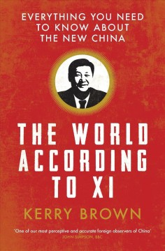 World According to Xi, The: Everything You Need to Know About the New China