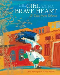Girl With a Brave Heart, The: A Story From Tehran