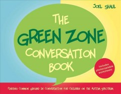Green Zone Conversation Book, The: Finding Common Ground in Conversation for Children on the Autism Spectrum
