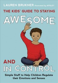 Kids' Guide to Staying Awesome and in Control, The