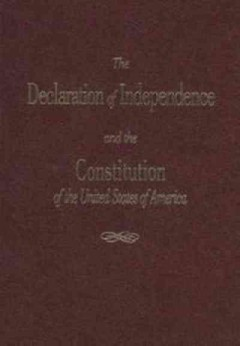 Declaration of Independence and the Constitution of the United States of America, The
