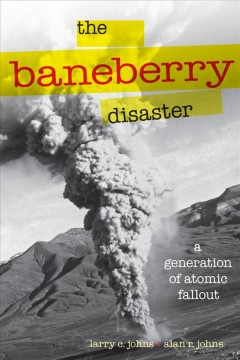 Baneberry Disaster, The: A Generation of Atomic Fallout
