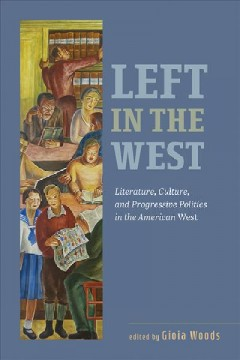 Left in the West: Literature, Culture, and Progressive Politics in the American West