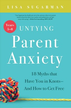 Untying Parent Anxiety <br>(Years 5-8)