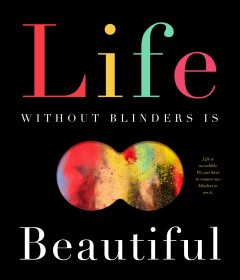 Life Without Blinders Is Beautiful