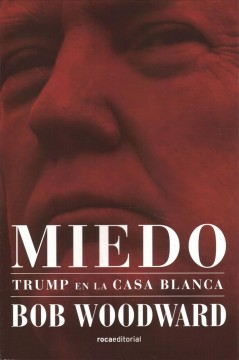 Miedo / Fear: Trump en la Casa Blanca / Trump in the White House
