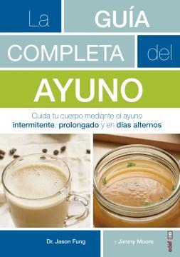 La guía completa del ayuno / The Complete Guide to Fasting