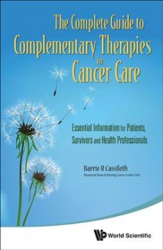 Complete Guide to Complementary Therapies in Cancer Care, The: Essential Information for Patients, Survivors and Health Professionals