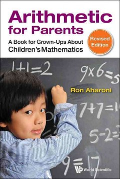 Arithmetic For Parents:  A Book For Grown-Ups About Children's Mathematics