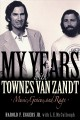 My years with Townes Van Zandt : music, genius, and rage