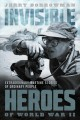 Invisible heroes of World War II : extraordinary wartime stories of ordinary people