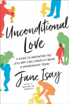 Unconditional love : a guide to navigating the joys and challenges of being a grandparent today Cover
