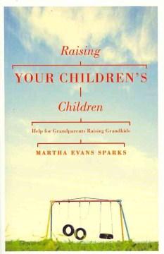 Raising your children's children : help for grandparents raising grandkids Cover