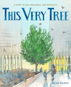 This very tree : a story of 9/11, resilience, and regrowth Cover