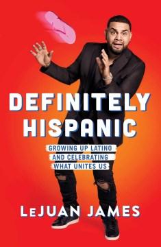 Definitely Hispanic : growing up Latino and celebrating what unites us Cover